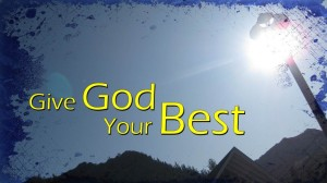 2012-05-20_Give_God_Your_Best-940x528