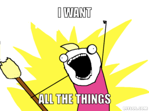 x-all-the-things-meme-generator-i-want-all-the-things-99093f
